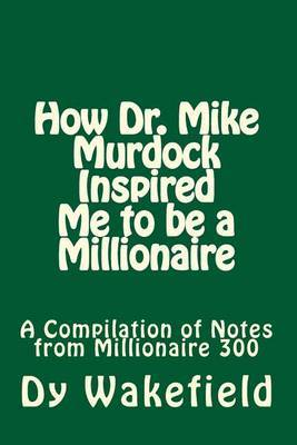 How Dr. Mike Murdock Inspired Me to Be a Millionaire: A Compilation of Notes from Millionaire 300