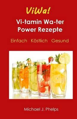 Viwa! Vitaminwasser Power Rezepte: Einfach - Kostlich - Gesund