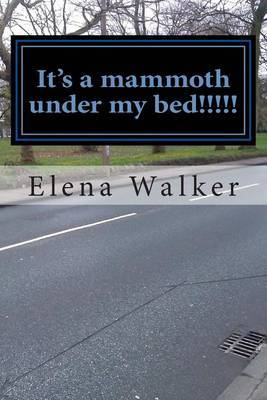 It's a Mammoth Under My Bed!!!!!