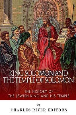 King Solomon and Temple of Solomon: The History of the Jewish King and His Temple