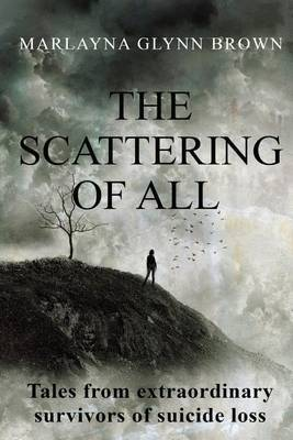 The Scattering of All: Tales from Extraordinary Survivors of Suicide Loss