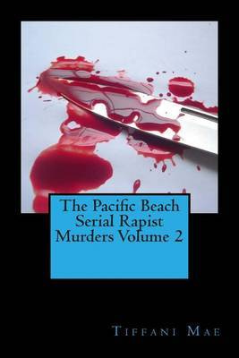 The Pacific Beach Serial Rapist Murders Volume 2