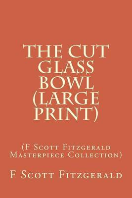 The Cut Glass Bowl: (F Scott Fitzgerald Masterpiece Collection)