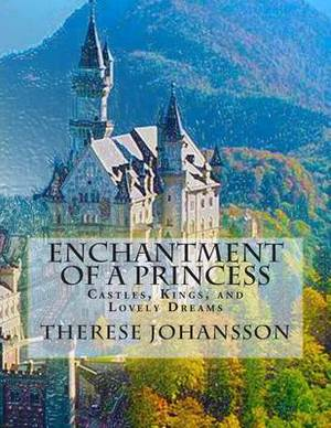Enchantment of a Princess: Castles, Kings, and Lovely Dreams