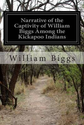 Narrative of the Captivity of William Biggs Among the Kickapoo Indians