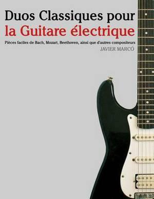 Duos Classiques Pour La Guitare  lectrique: Pi ces Faciles de Bach, Mozart, Beethoven, Ainsi Que d'Autres Compositeurs