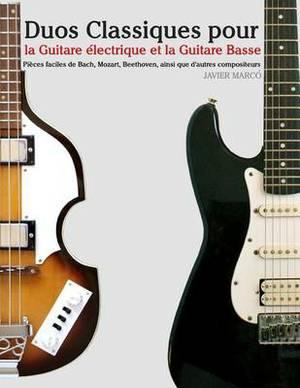 Duos Classiques Pour La Guitare  lectrique Et La Guitare Basse: Pi ces Faciles de Bach, Mozart, Beethoven, Ainsi Que d'Autres Compositeurs
