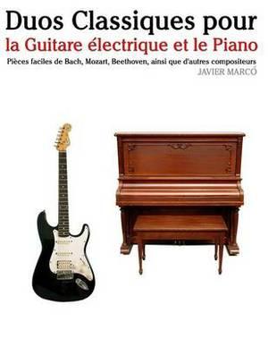 Duos Classiques Pour La Guitare Electrique Et Le Piano: Pieces Faciles de Bach, Mozart, Beethoven, Ainsi Que D'Autres Compositeurs