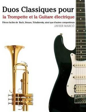 Duos Classiques Pour La Trompette Et La Guitare Electrique: Pieces Faciles de Bach, Strauss, Tchaikovsky, Ainsi Que D'Autres Compositeurs