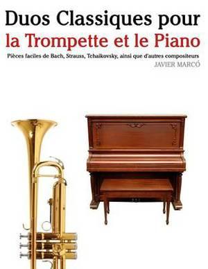 Duos Classiques Pour La Trompette Et Le Piano: Pi ces Faciles de Bach, Strauss, Tchaikovsky, Ainsi Que d'Autres Compositeurs