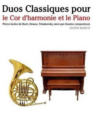 Duos Classiques Pour Le Cor d'Harmonie Et Le Piano: Pi ces Faciles de Bach, Strauss, Tchaikovsky, Ainsi Que d'Autres Compositeurs