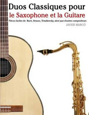 Duos Classiques Pour Le Saxophone Et La Guitare: Pieces Faciles de Bach, Strauss, Tchaikovsky, Ainsi Que D'Autres Compositeurs