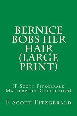 Bernice Bobs Her Hair: (F Scott Fitzgerald Masterpiece Collection)
