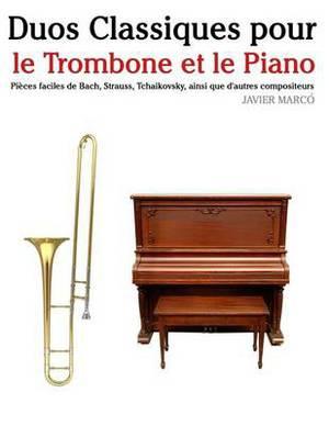 Duos Classiques Pour Le Trombone Et Le Piano: Pi ces Faciles de Bach, Strauss, Tchaikovsky, Ainsi Que d'Autres Compositeurs