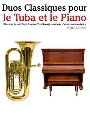 Duos Classiques Pour Le Tuba Et Le Piano: Pi ces Faciles de Bach, Strauss, Tchaikovsky, Ainsi Que d'Autres Compositeurs