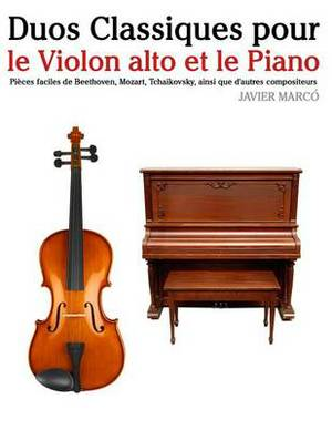 Duos Classiques Pour Le Violon Alto Et Le Piano: Pieces Faciles de Beethoven, Mozart, Tchaikovsky, Ainsi Que D'Autres Compositeurs