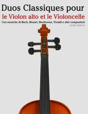 Duos Classiques Pour Le Violon Alto Et Le Violoncelle: Pieces Faciles de Beethoven, Mozart, Tchaikovsky, Ainsi Que D'Autres Compositeurs