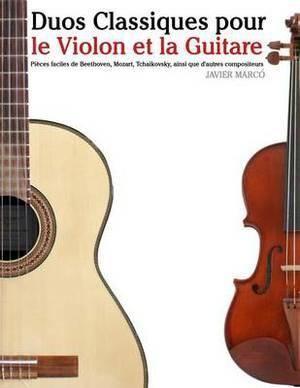 Duos Classiques Pour Le Violon Et La Guitare: Pieces Faciles de Beethoven, Mozart, Tchaikovsky, Ainsi Que D'Autres Compositeurs