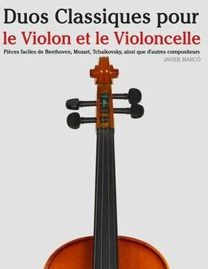 Duos Classiques Pour Le Violon Et Le Violoncelle: Pieces Faciles de Beethoven, Mozart, Tchaikovsky, Ainsi Que D'Autres Compositeurs