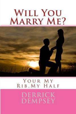 Will You Marry Me?: Your My Rib, My Half