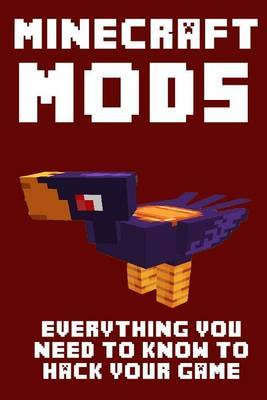 Minecraft Mods: Everything You Need to Know to Hack Your Game