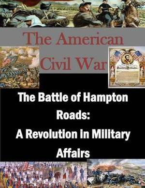 The Battle of Hampton Roads: A Revolution in Military Affairs
