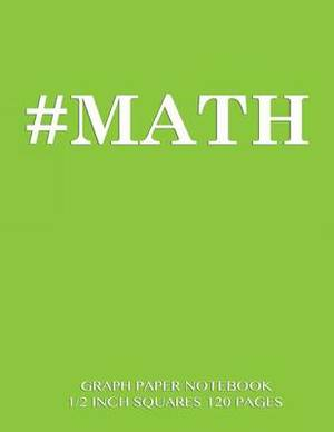 #Math Graph Paper Notebook 1/2 Inch Squares 120 Pages: Notebook Perfect for School Math with Green Cover, 8.5 X 11 Graph Paper with 1/2 Inch Squares, Perfect Bound, Ideal for Graphs, Math Sums, Composition Notebook or Even Journal