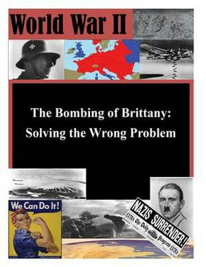 The Bombing of Brittany: Solving the Wrong Problem