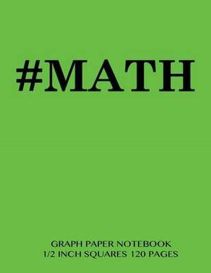 #Math Graph Paper Notebook 1/2 Inch Squares 120 Pages: Notebook Perfect for School Math with Bright Green Cover, 8.5 X 11 Graph Paper with 1/2 Inch Squares, Perfect Bound, Ideal for Graphs, Math Sums, Composition Notebook or Even Journal