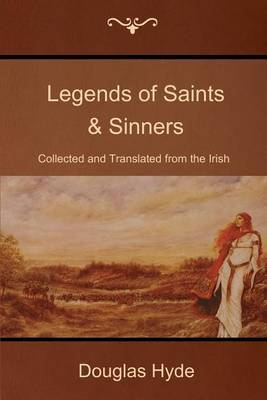 Legends of Saints & Sinners  : Collected and Translated from the Irish