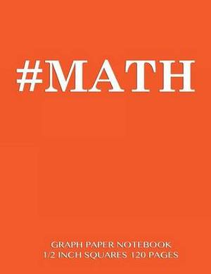#Math Graph Paper Notebook 1/2 Inch Squares 120 Pages: Notebook Perfect for School Math with Orange Cover, 8.5 X 11 Graph Paper with 1/2 Inch Squares, Perfect Bound, Ideal for Graphs, Math Sums, Composition Notebook or Even Journal