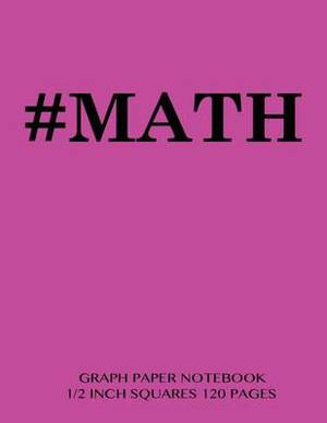 #Math Graph Paper Notebook 1/2 Inch Squares 120 Pages: Notebook Perfect for School Math with Bright Pink Cover, 8.5 X 11 Graph Paper with 1/2 Inch Squares, Perfect Bound, Ideal for Graphs, Math Sums, Composition Notebook or Even Journal