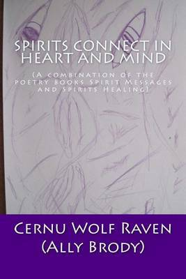 Spirits Connect in Heart and Mind: (A Combination of the Poetry Books Spirit Messages and Spirits Healing)