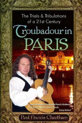 The Trials & Tribulations of a 21st Century Troubadour in Paris