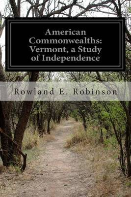 American Commonwealths: Vermont, a Study of Independence