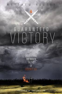Guaranteed Victory: Discovering the Hidden Truths of Gideon's 300