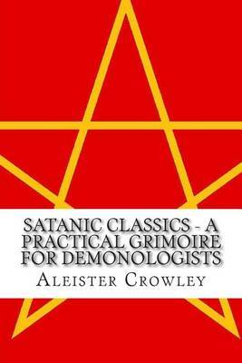Satanic Classics - A Practical Grimoire for Demonologists (Volume 1)