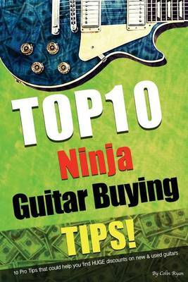 Top 10 Ninja Guitar Buying Tips: 10 Pro Tips That Could Help You Find Huge Discounts on New & Used Guitars to Resell.