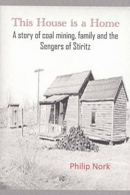 This House Is a Home: A Story of Coal Mining, Family and the Sengers of Stiritz