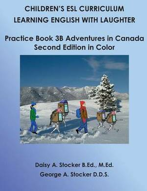 Children's ESL Curriculum: Learning English with Laughter: Practice Book 3b: Adventures in Canada: Second Edition in Color