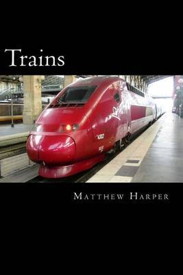 Trains: A Fascinating Book Containing Train Facts, Trivia, Images & Memory Recall Quiz: Suitable for Adults & Children