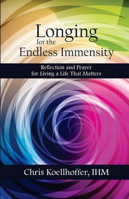 Longing for the Endless Immensity: Reflection and Prayer for Living a Life That Matters