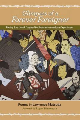 Glimpses of a Forever Foreigner: Poetry and Artwork Inspired by Japanese American Experiences