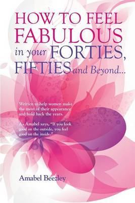 How to Feel Fabulous in Your Forties, Fifties and Beyond...