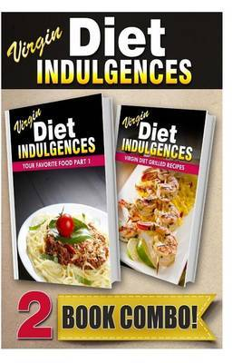 Your Favorite Food Part 1 and Virgin Diet Grilled Recipes: 2 Book Combo