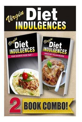Your Favorite Food Part 1 and Virgin Diet Italian Recipes: 2 Book Combo