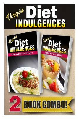 Your Favorite Food Part 1 and Virgin Diet Kids Recipes: 2 Book Combo