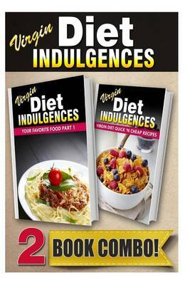 Your Favorite Food Part 1 and Virgin Diet Quick 'n Cheap Recipes: 2 Book Combo