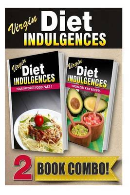 Your Favorite Food Part 1 and Virgin Diet Raw Recipes: 2 Book Combo