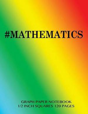 #Mathematics Graph Paper Notebook 1/2 Inch Squares 120 Pages: Notebook Perfect for School Math with Rainbow Cover, 8.5 X 11 Graph Paper with 1/2 Inch Squares, Perfect Bound, Ideal for Graphs, Math Sums, Composition Notebook or Even Journal